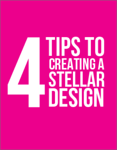 Resource Library ~ 4 Tips to Creating a Stellar Design