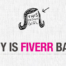 Why is Fiverr Bad