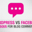 WordPress vs Facebook vs Disqus Comments