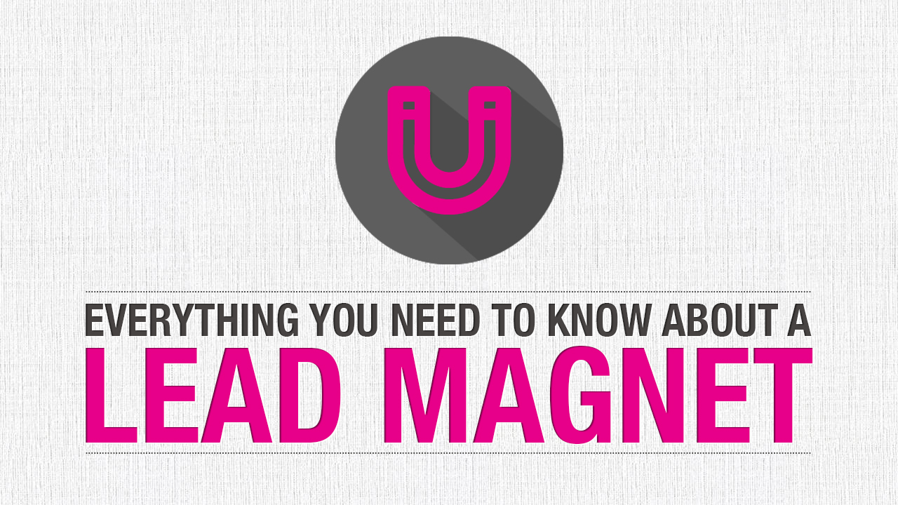 Everything you Need to Know about a Lead Magnet